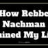 How Rebbe Nachman Ruined My Life